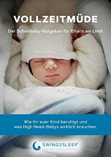 VOLLZEITMÜDE - Der Schreibaby-Ratgeber für Eltern am Limit: Wie ihr euer Kind beruhigt und was High Need-Babys wirklich brauchen. Tipps & Tricks für Babys erstes Jahr aus der selbst erlebten Praxis