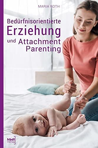 Bedürfnisorientierte Erziehung und Attachment Parenting: Wie Sie mit natürlichen Erziehungsmethoden Ihr Kind bestmöglich großziehen und verstehen, was ... Erziehungsratgeber für Babys von 0-12 Monaten