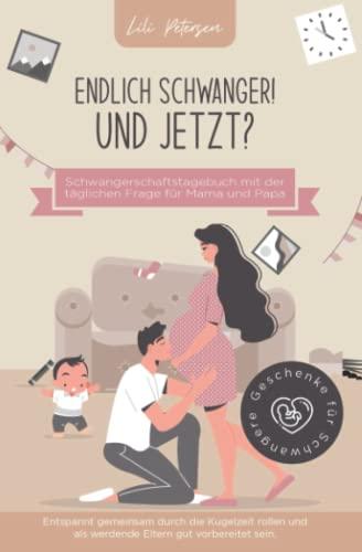 Endlich schwanger! Und jetzt? Schwangerschaftstagebuch mit der täglichen Frage für Mama und Papa. Entspannt gemeinsam durch die Kugelzeit rollen und ... vorbereitet sein. Geschenke für Schwangere!