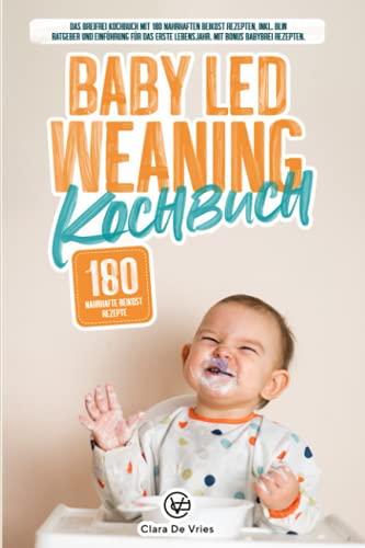 Baby Led Weaning Kochbuch: Das Breifrei Kochbuch mit 180 nahrhaften Beikost Rezepten, inkl. Blw Ratgeber und Einführung für das erste Lebensjahr. Mit Bonus Babybrei Rezepten.