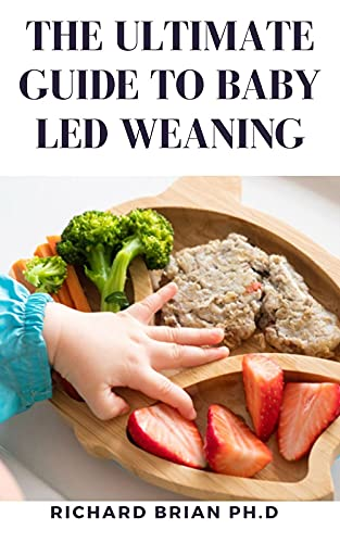 The Ultimate Guide To Baby Led Weaning: 125 + For Busy Parent's Introducing Solid Foods And Helping Your Baby To Grow Up A Happy And Confident Eater (English Edition)