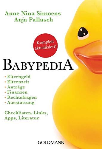 Babypedia: Elterngeld, Elternzeit, Anträge, Finanzen, Rechtsfragen, Ausstattung - Checklisten, Links, Apps, Literatur - Aktualisierte und überarbeitete Neuauflage September 2020