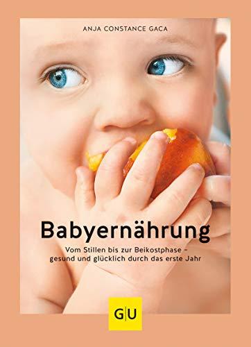 Babyernährung: Vom Stillen bis zur Beikostphase – gesund und glücklich durch das erste Jahr (GU Einzeltitel Partnerschaft & Familie)