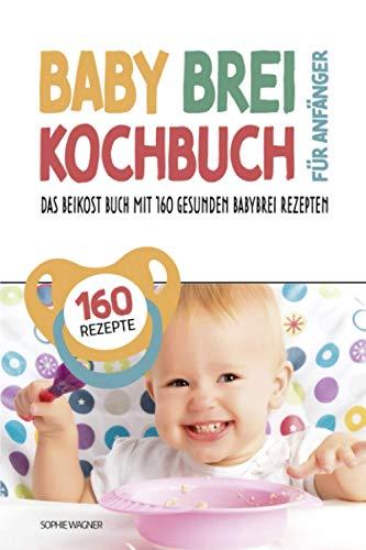 Babybrei Kochbuch für Anfänger: Das Beikost Buch mit 160 gesunden Babybrei Rezepten | Einfach und entspannt Babybrei zubereiten für eine optimale Baby Ernährung | inkl. praktischem Baby Brei Tracker
