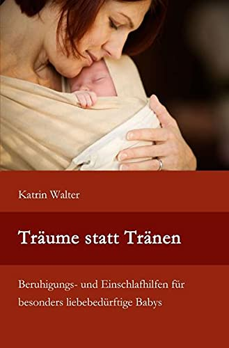 Träume statt Tränen: Beruhigungs- und Einschlafhilfen für besonders liebebedürftige Babys