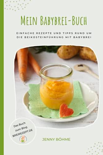 Mein Babybrei-Buch - Einfache Rezepte und Tipps rund um die Beikosteinführung