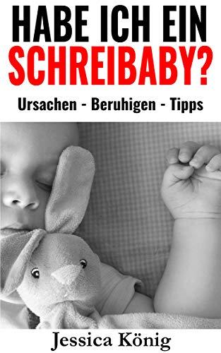 Habe ich ein Schreibaby? - Ursachen - Beruhigen - Tipps: 3-Monats-Koliken bei Baby | Regulationsstörungen im Säuglingsalter