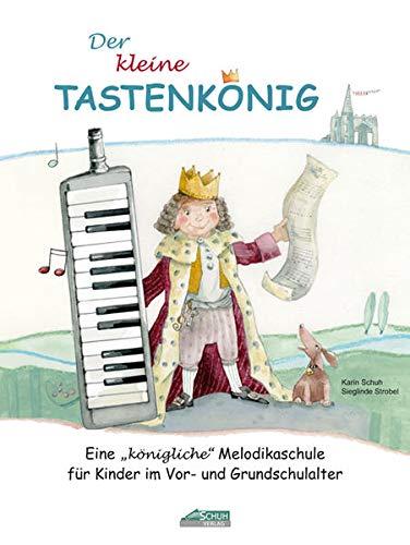 Der kleine Tastenkönig: Eine 'königliche' Melodikaschule für Kinder im Vor- und Grundschulalter (Der Tastenkönig: Eine königliche Melodikaschule)