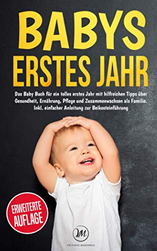 Babys erstes Jahr: Das Baby Buch für ein tolles erstes Jahr mit hilfreichen Tipps über Gesundheit, Ernährung, Pflege und Zusammenwachsen als Familie. Inkl. einfacher Anleitung zur Beikosteinführung