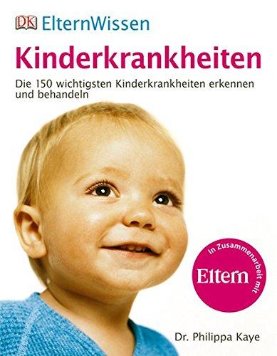 ElternWissen. Kinderkrankheiten: Die 150 wichtigsten Kinderkrankheiten erkennen und behandeln