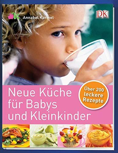 Neue Küche für Babys und Kleinkinder: Über 200 leckere Rezepte