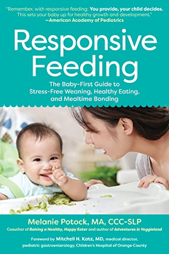 Responsive Feeding: The Baby-First Guide to Stress-Free Weaning, Healthy Eating, and Mealtime Bonding (English Edition)