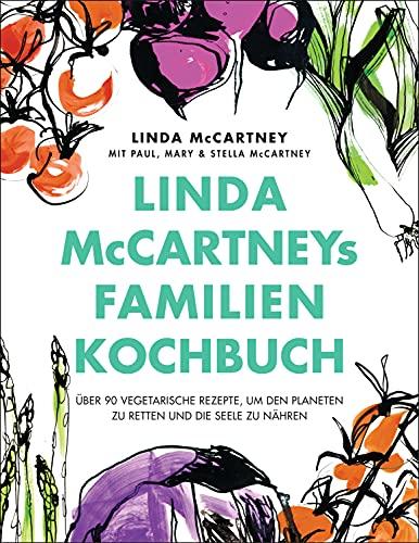 Linda McCartney's Familienkochbuch: Über 90 vegetarische Rezepte, um den Planeten zu retten und die Seele zu nähren