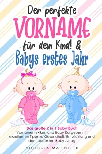 Der perfekte Vorname für dein Kind! & Babys erstes Jahr: Das große 2 in 1 Baby Buch – Vornamenlexikon und Baby Ratgeber mit exzellenten Tipps zu Gesundheit, Entwicklung und dem perfekten Baby Alltag