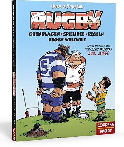 Rugby. Regeln, Grundlagen und Spielidee des faszinierenden Sports. Mit Informationen über das Rugby-Universum weltweit: Unterschiedliche Spielweisen, ... Rugby Union und Rugby League.