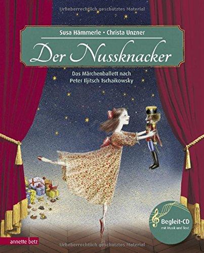 Der Nussknacker: Märchenballett nach Peter Iljitsch Tschaikowsky (Musikalisches Bilderbuch mit CD): Das Märchenballett nach Peter Iljitsch Tschaikowsky (Das musikalische Bilderbuch mit CD im Buch)