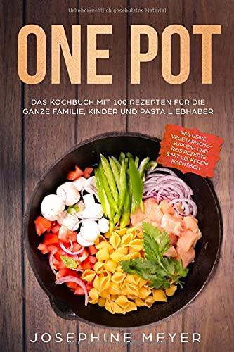 One Pot - Das Kochbuch mit 100 Rezepten für die ganze Familie, Kinder und Pasta Liebhaber