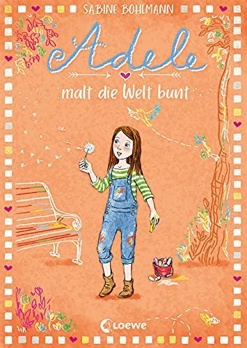 Adele malt die Welt bunt (Band 4): Kinderbuch zum Vorlesen und Selberlesen - Für Mädchen und Jungs ab 8 Jahre