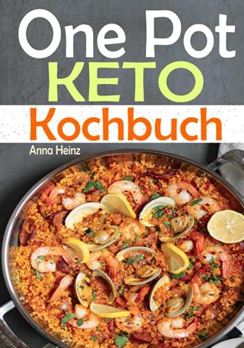 One Pot Keto Kochbuch: Entdecken Sie die Keto-Küche mit einfach und schmackhaften Low-Carb-Rezepten um Ihre Diät erfolgreich durchzuführen, Ketogene Ernährung Rezepte (One Pot Low Carb Kochbuch)