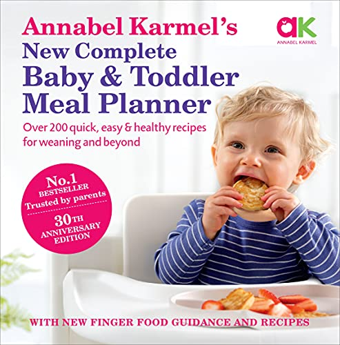Annabel Karmel's New Complete Baby & Toddler Meal Planner 25 Jubiläumsausgabe: 200 Quick, Easy and Healthy Recipes for Your Baby