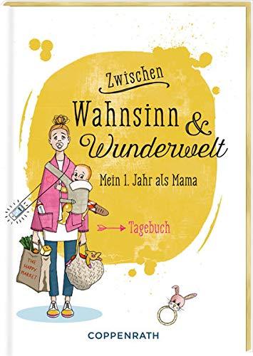 Tagebuch - Zwischen Wahnsinn & Wunderwelt: Mein 1. Jahr als Mama: Mein erstes Jahr als Mama - Tagebuch