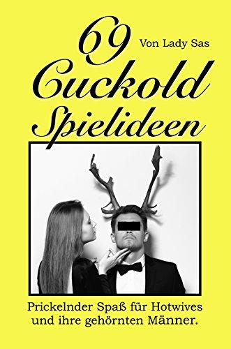 69 Cuckold Spielideen – Prickelnder Spaß für Hotwives und ihre gehörnten Männer │ Cuckold Sklaven │ Cuckolding Erotik 18+ │Buch deutsch │ Femdom & BDSM │ FLR & Hotwives