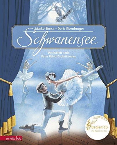 Schwanensee: Das Ballett nach Peter Iljitsch Tschaikowsky: Das Ballett nach Peter Iljitsch Tschaikowsky (mit Begleit-CD) (Musikalisches Bilderbuch mit CD)