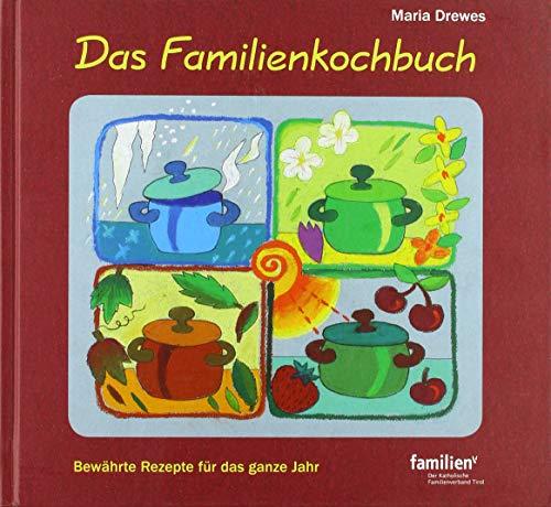 Das Familienkochbuch: Bewährte Rezepte für das ganze Jahr