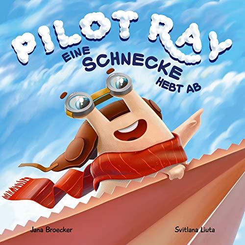 Pilot Ray - Eine Schnecke hebt ab: Eine Abenteuergeschichte in Reimen für Kinder über Mut und Selbstvertrauen