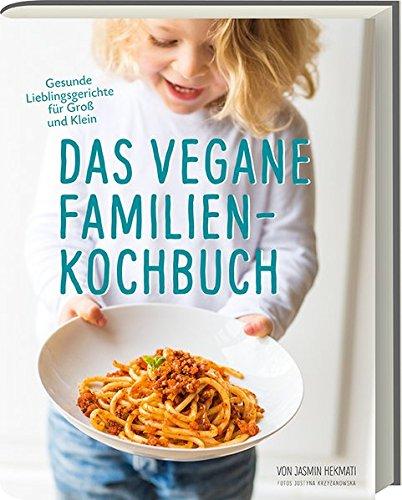 Das vegane Familienkochbuch - Gesunde Lieblingsgerichte für Groß und Klein - Vegane Rezepte für die ganze Familie - vegan kochen für Kinder: Gesunde Lieblingsgerichte für Groß & Klein