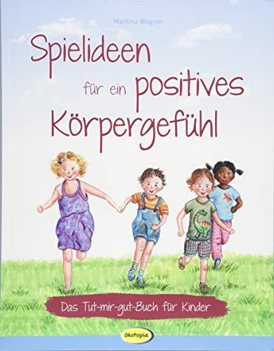 Spielideen für ein positives Körpergefühl: Das Tut-mir-gut-Buch für Kinder