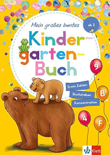Klett Mein großes buntes Kindergarten-Buch: Erste Zahlen, Buchstaben, Konzentration: Kindergarten ab 3 Jahre: ab 3 Jahren, Erste Zahlen, Buchstaben, Konzentration