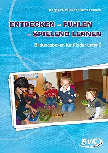 Entdecken - Fühlen - Spielend lernen: Bildungsboxen für Kinder unter 3: mit Kindern unter 3