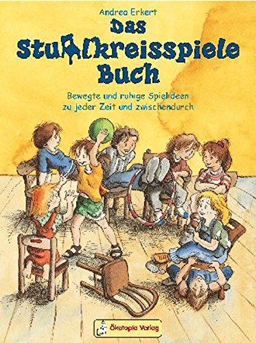 Das Stuhlkreisspiele Buch: Bewegte und ruhige Spielideen zu jeder Zeit und zwischendurch